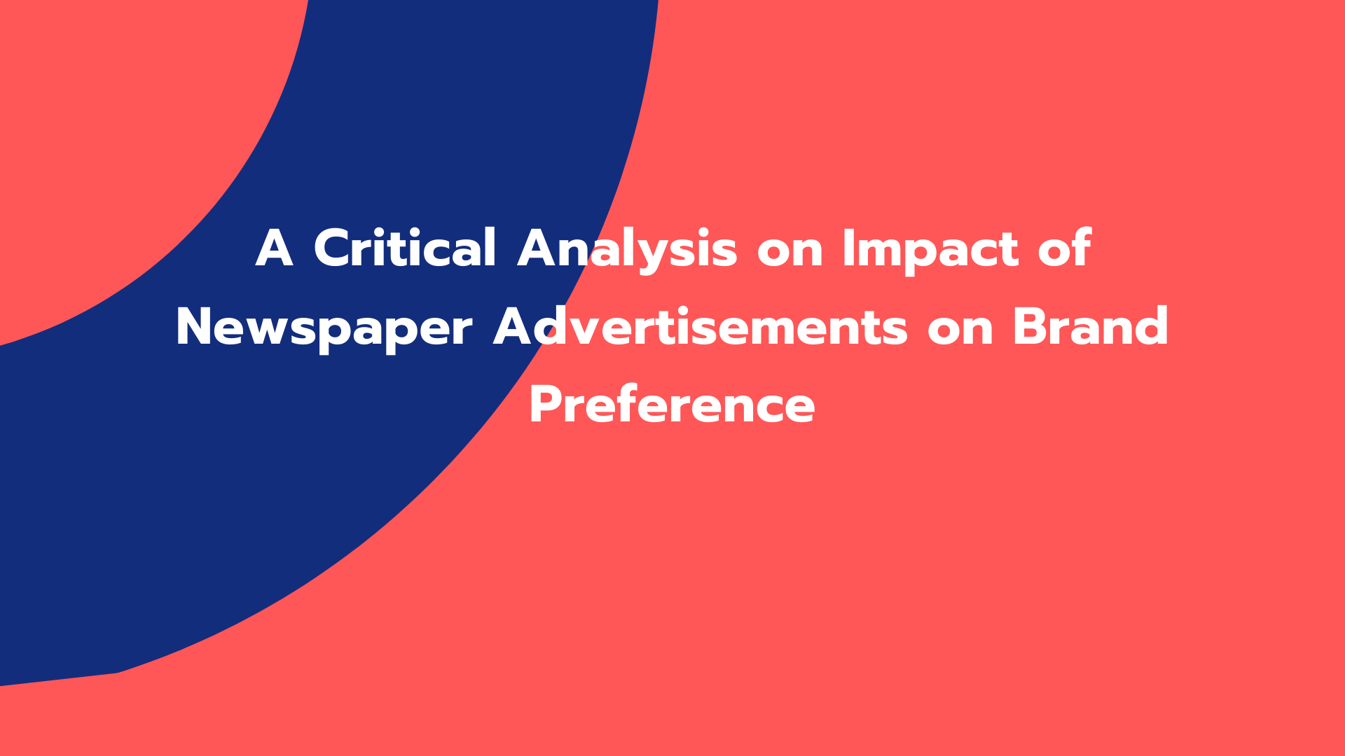 A Critical Analysis on Impact of Newspaper Advertisements on Brand Preference