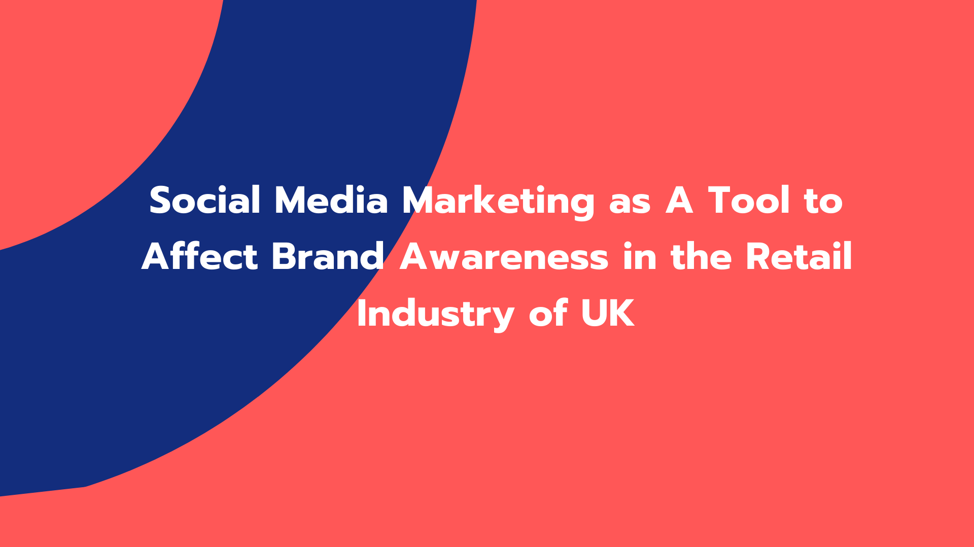 Social Media Marketing as A Tool to Affect Brand Awareness in the Retail Industry of UK