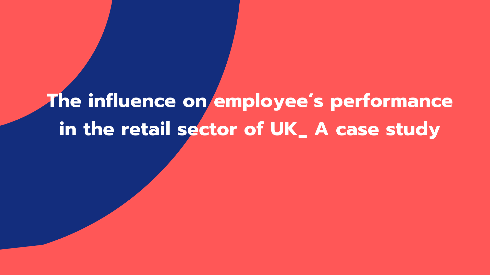 The influence on employee's performance in the retail sector of UK_ A case study