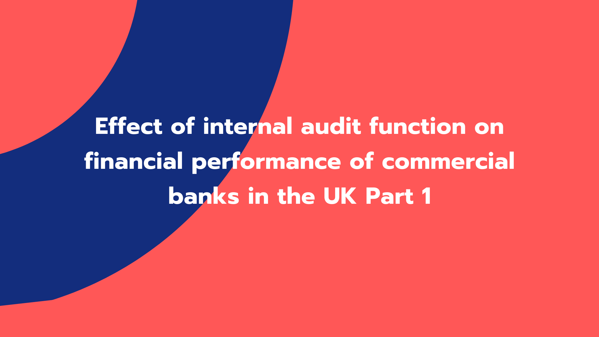 Effect of internal audit function on financial performance of commercial banks in the UK Part 1