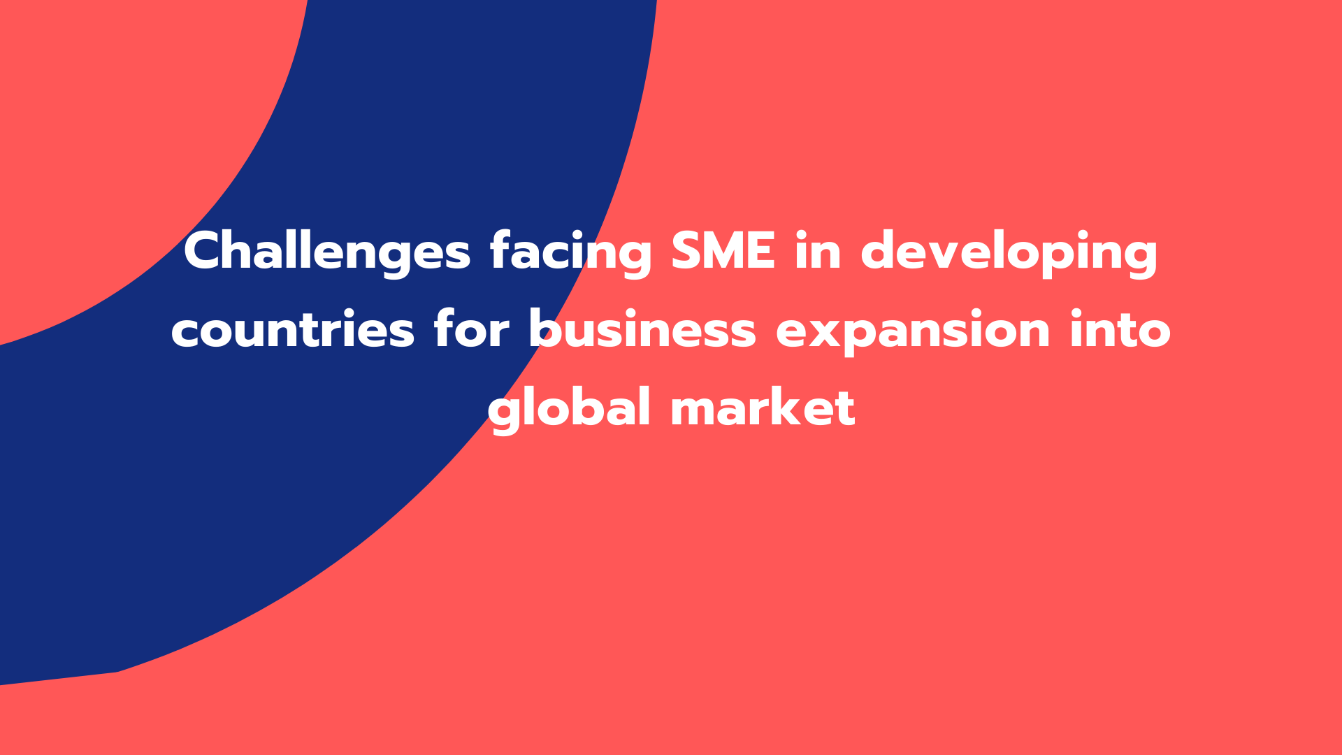 Challenges facing SME in developing countries for business expansion into global market