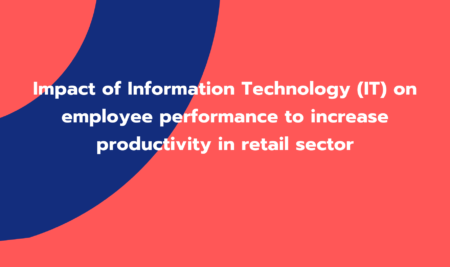 Impact of Information Technology (IT) on Employee Performance to Increase Productivity in Retail Sector (GC01456)