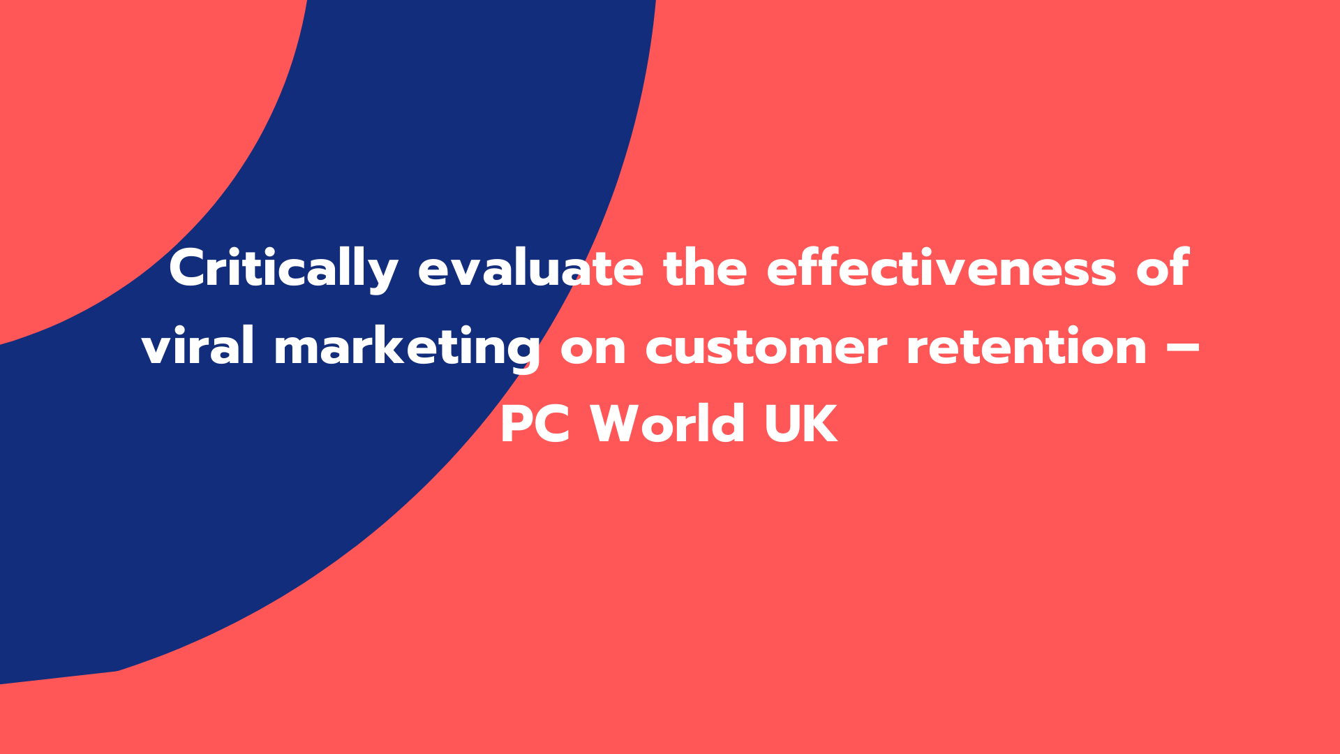 Critically evaluate the effectiveness of viral marketing on customer retention – PC World UK