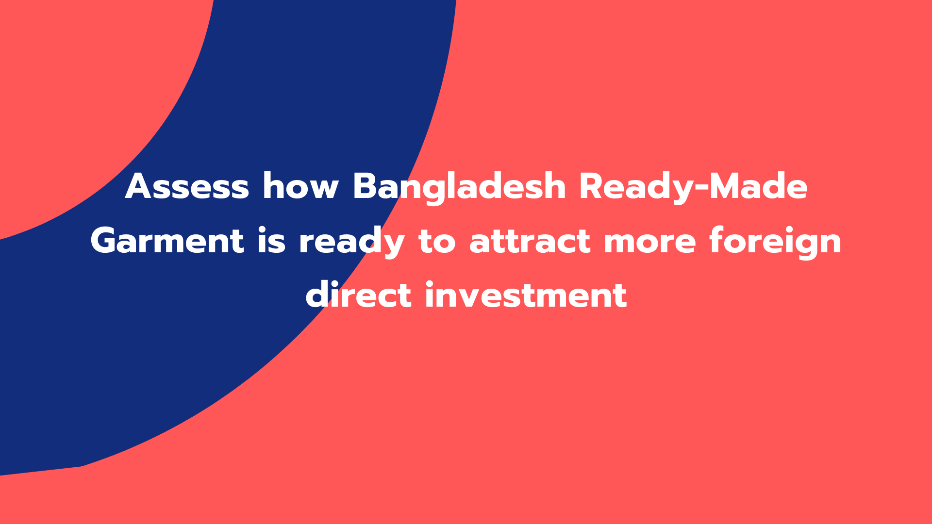 Assess how Bangladesh Ready-Made Garment is ready to attract more foreign direct investment