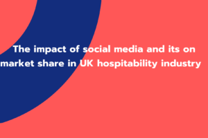 The impact of social media and its on market share in UK hospitability industry
