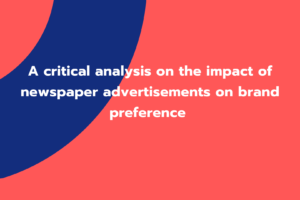 A critical analysis on the impact of newspaper advertisements on brand preference