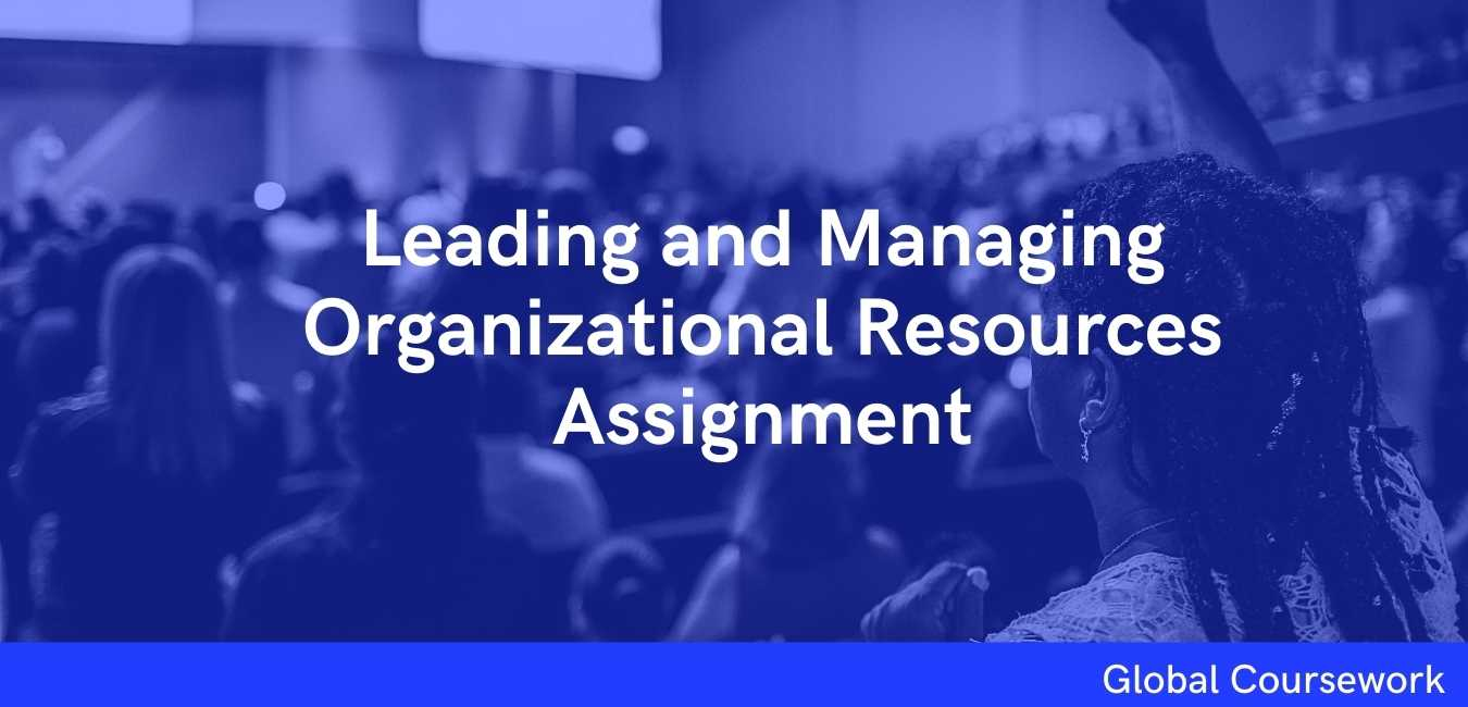 Leading and Managing Organizational Resources Assignment