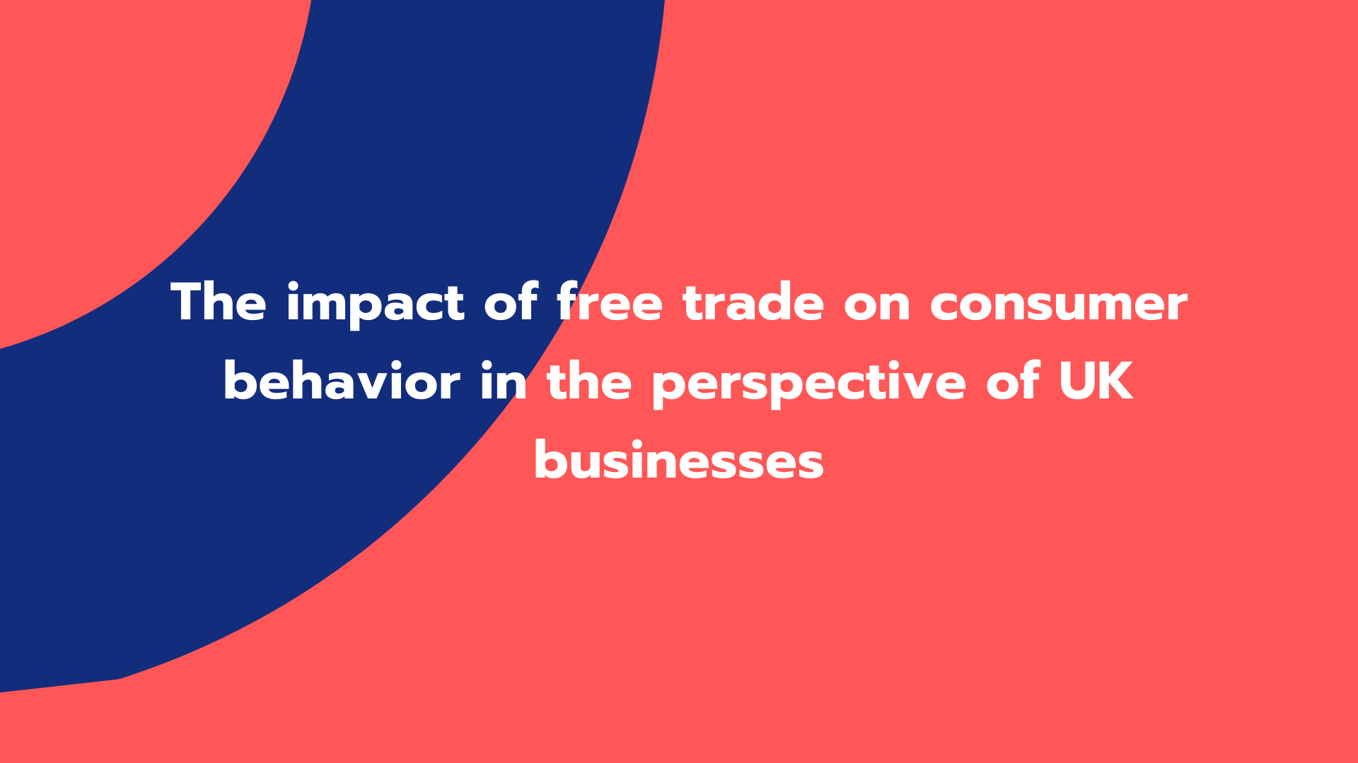 The impact of free trade on consumer behavior in the perspective of UK businesses