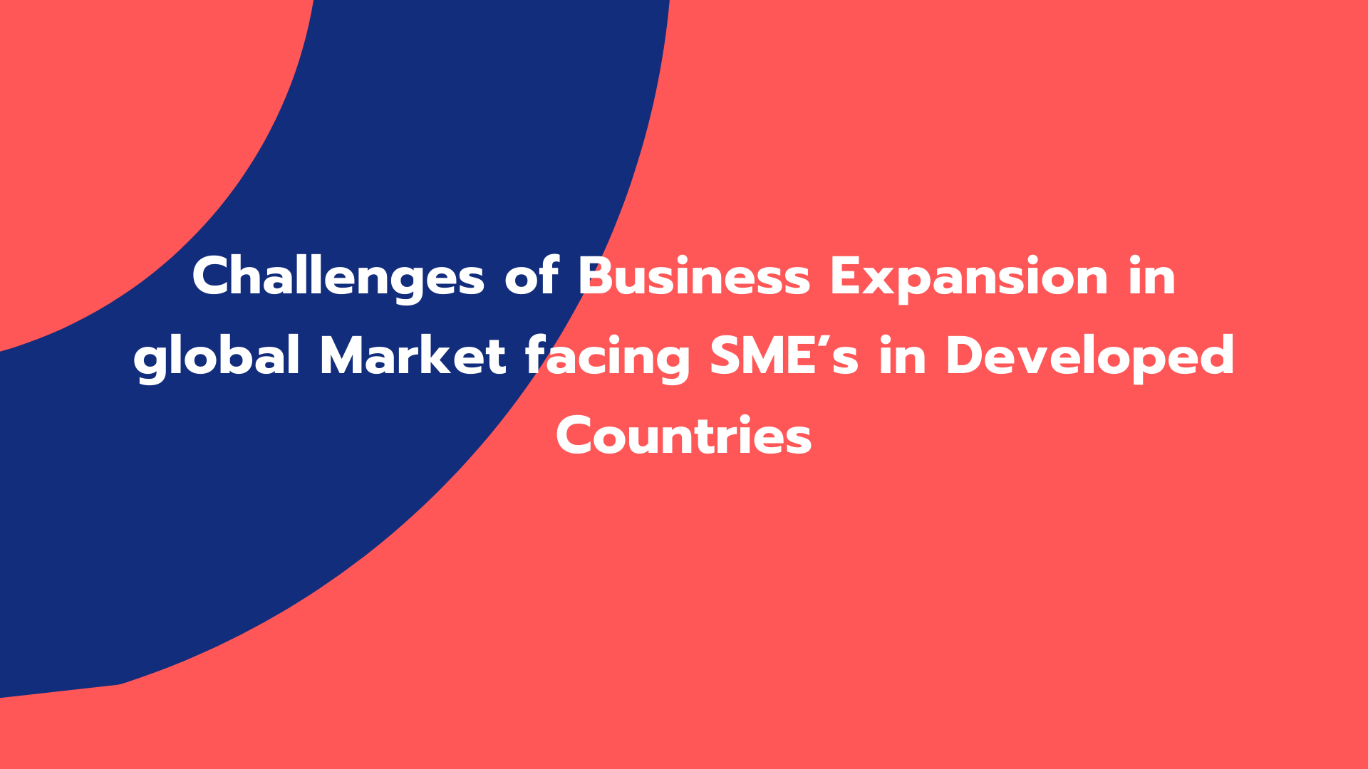 Challenges of Business Expansion in global Market facing SME's in Developed Countries