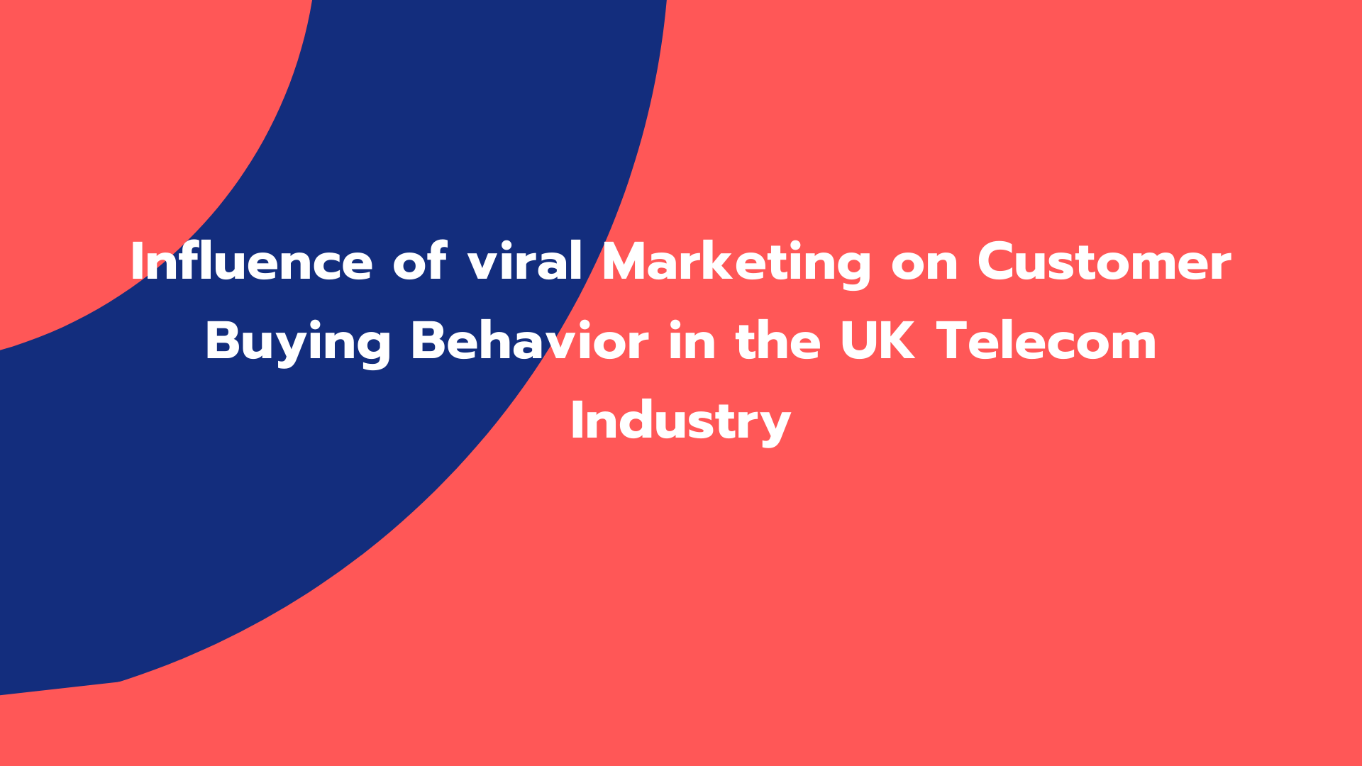 Influence of viral Marketing on Customer Buying Behavior in the UK Telecom Industry