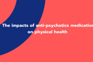 The impacts of anti-psychotics medication on physical health