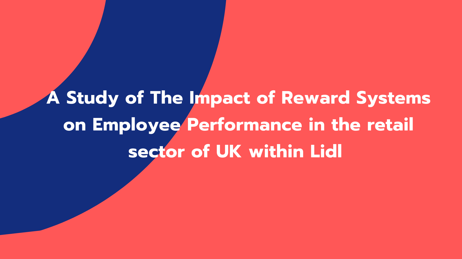 A Study of The Impact of Reward Systems on Employee Performance in the retail sector of UK within Lidl