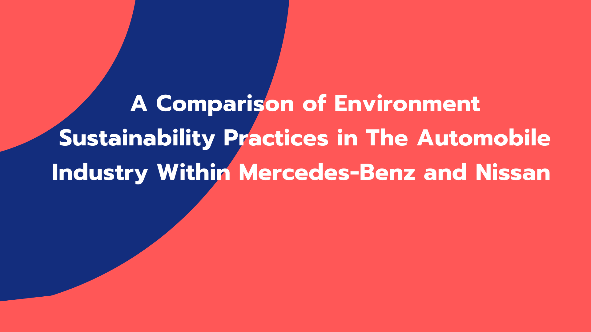 A Comparison of Environment Sustainability Practices in The Automobile Industry Within Mercedes-Benz and Nissan