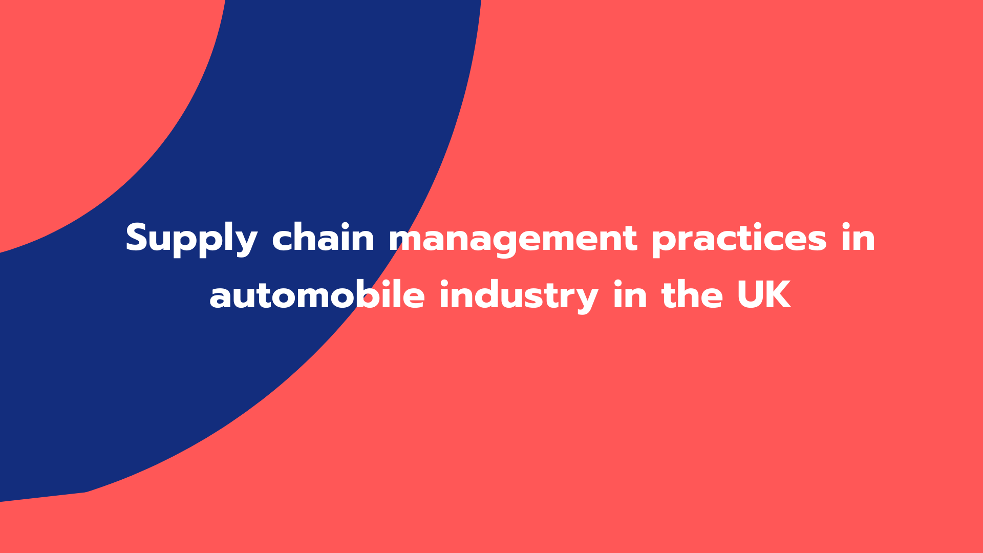 Supply chain management practices in automobile industry in the UK