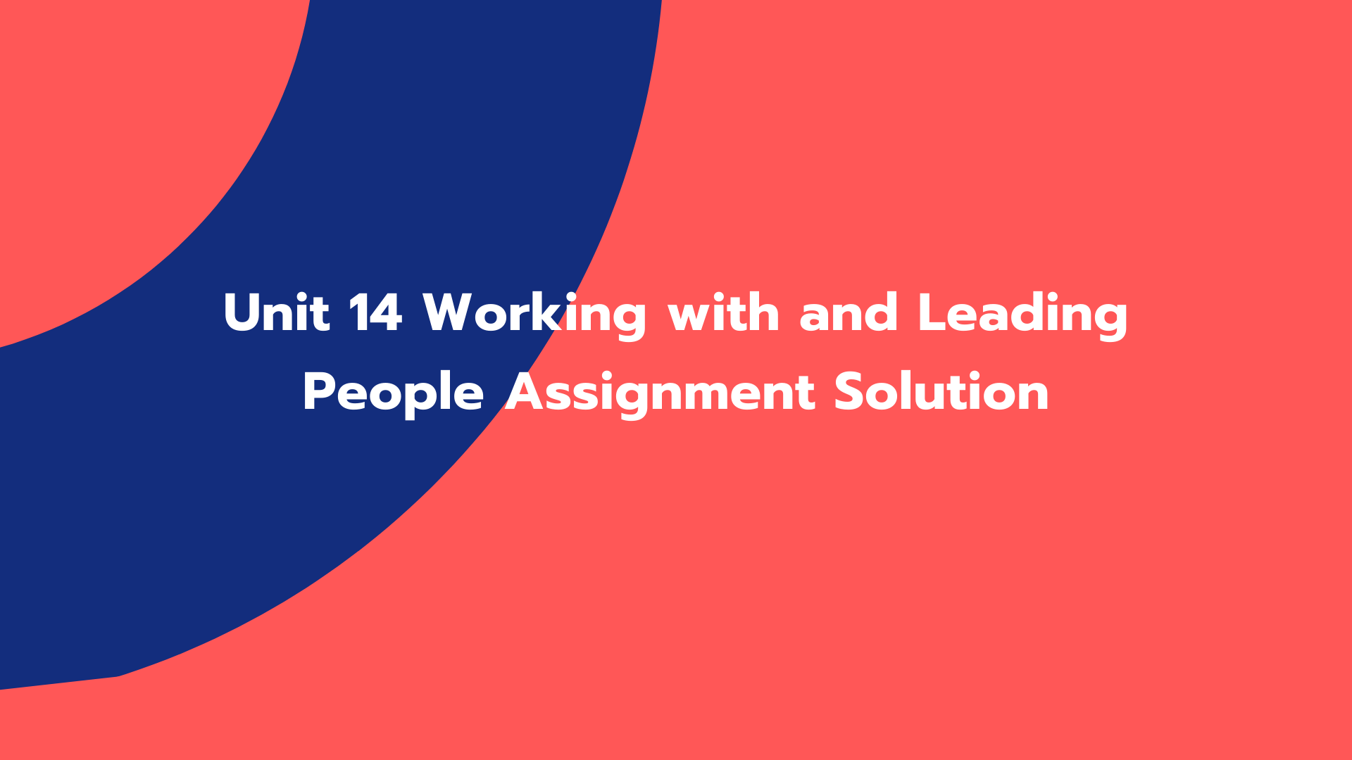 Unit 14 Working with and Leading People Assignment Solution