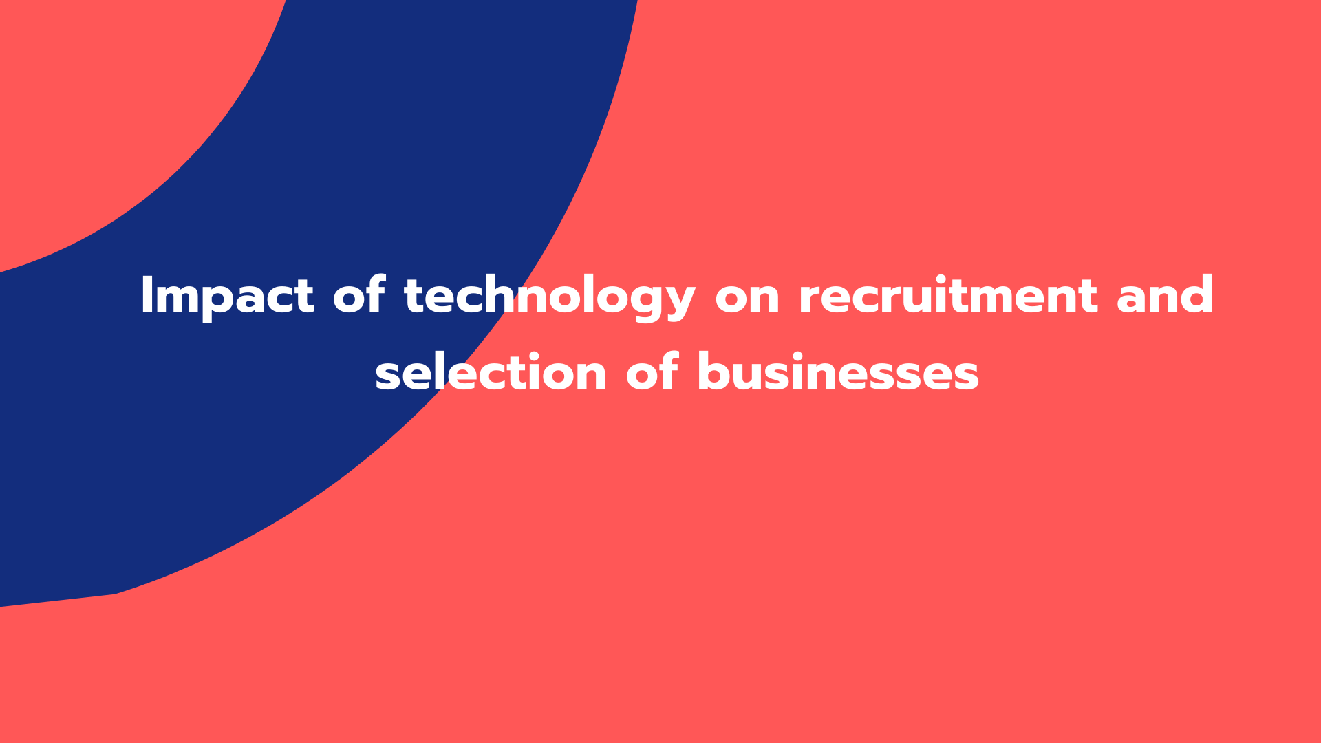 Impact of technology on recruitment and selection of businesses