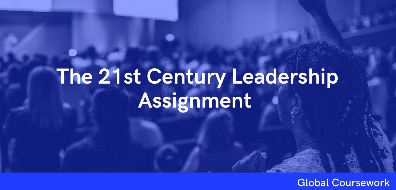 The 21st Century Leadership Assignment