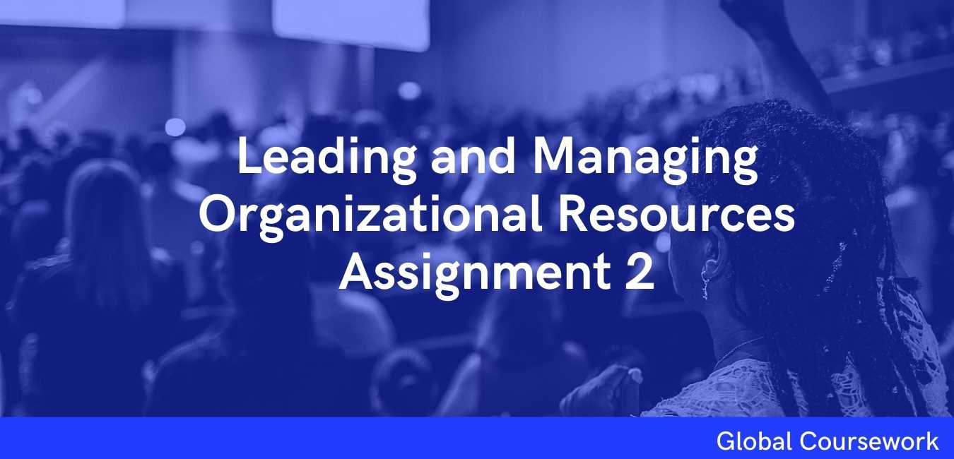 Leading and Managing Organizational Resources Assignment 2