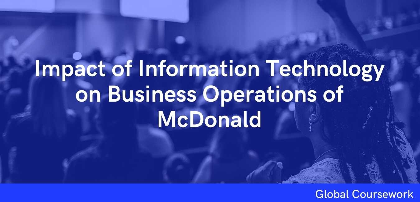 Impact of Information Technology on Business Operations of McDonald