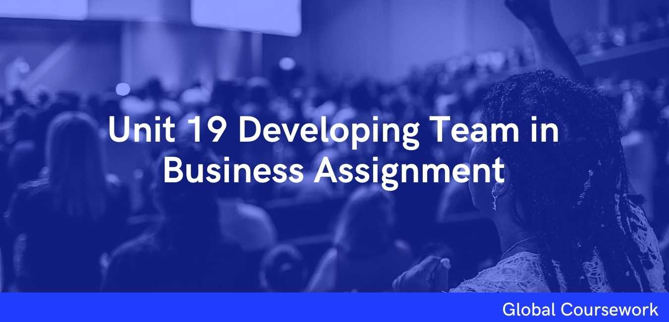 Unit 19 Developing Team in Business Assignment