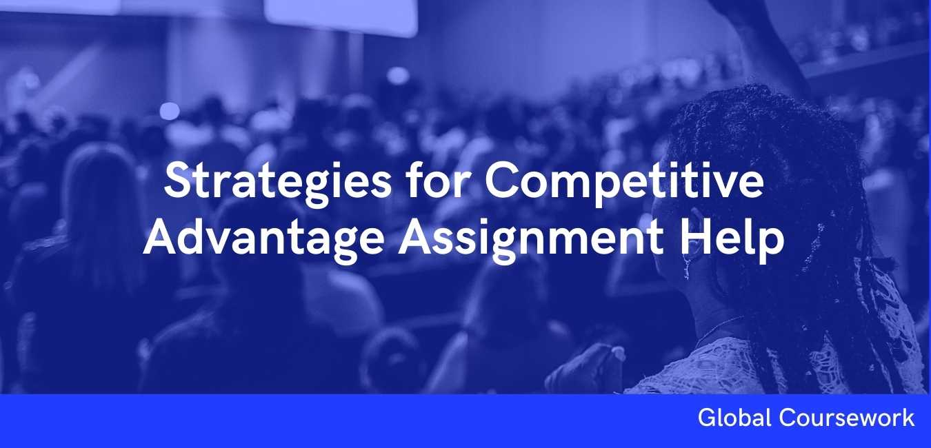 Strategies for Competitive Advantage Assignment Help