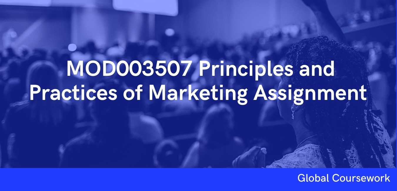 MOD003507 Principles and Practices of Marketing Assignment