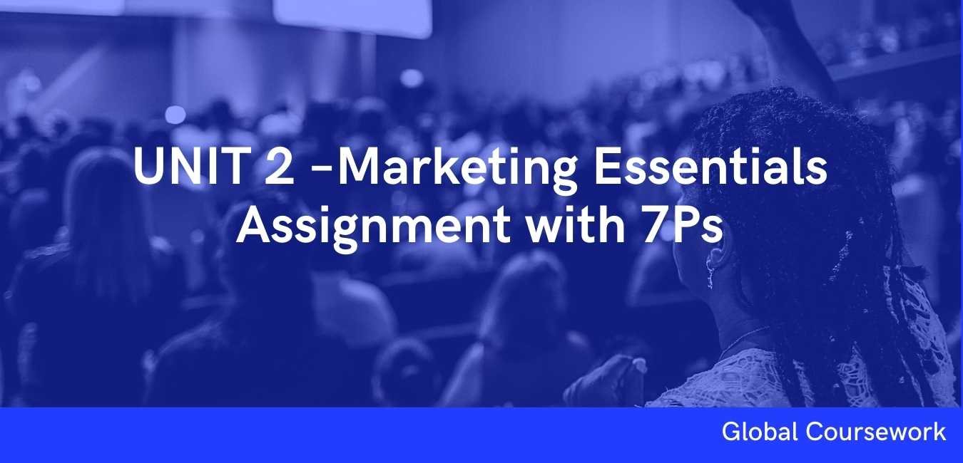 UNIT 2 –Marketing Essentials Assignment with 7Ps