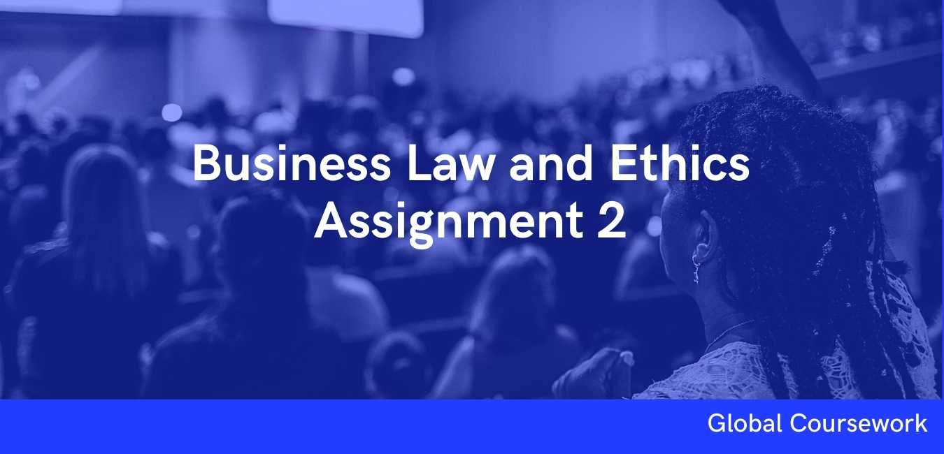 Business Law and Ethics Assignment 2