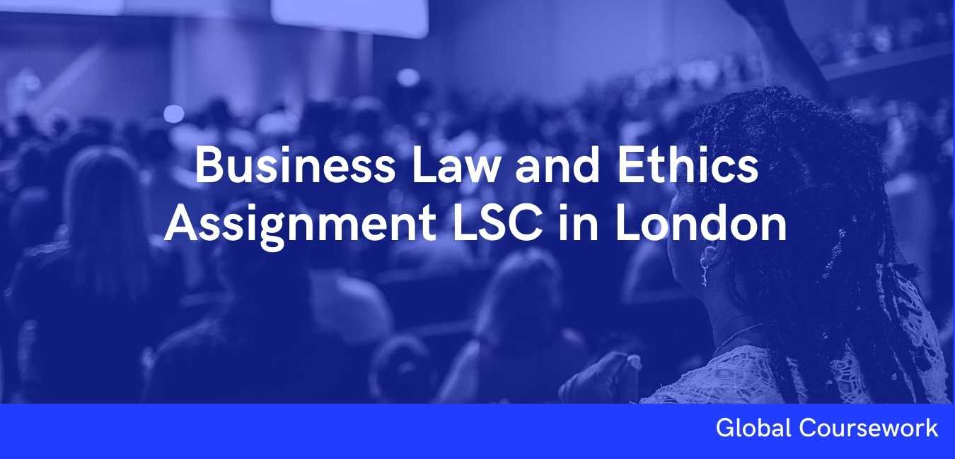 Business Law and Ethics Assignment LSC in London