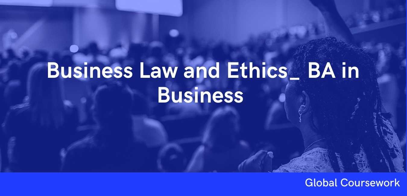 Business Law and Ethics_ BA in Business