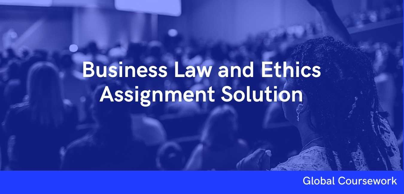 Business Law and Ethics Assignment Solution