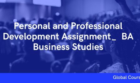 Personal and Professional Development Assignment_ BA Business Studies (GC01907)