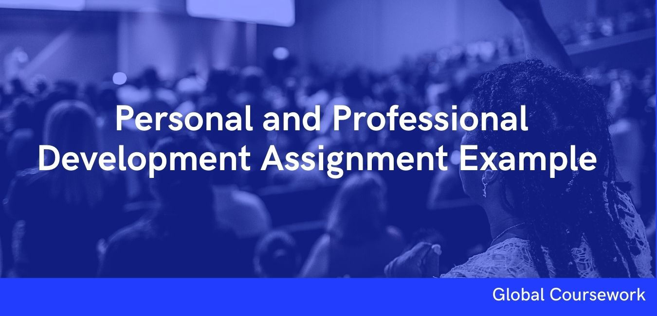 Personal and Professional Development Assignment Example
