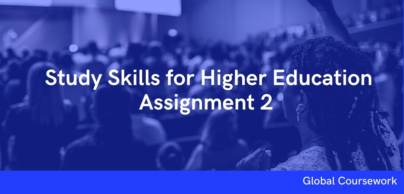 Study Skills for Higher Education Assignment 2