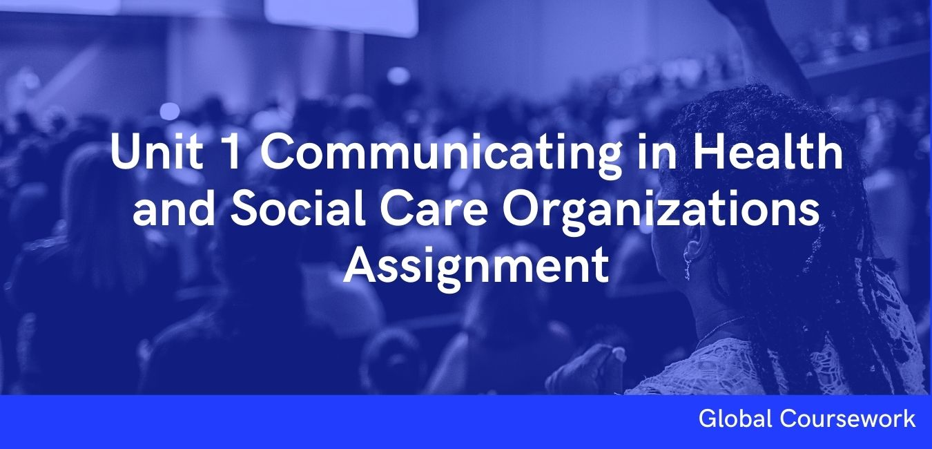 Unit 1 Communicating in Health and Social Care Organizations Assignment