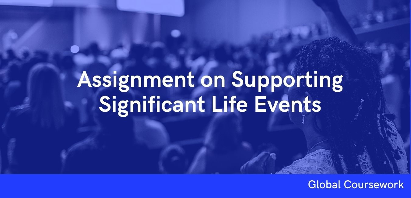Assignment on Supporting Significant Life Events