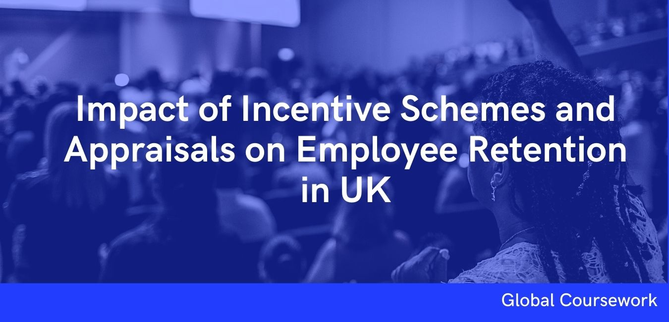 Impact of Incentive Schemes and Appraisals on Employee Retention in UK