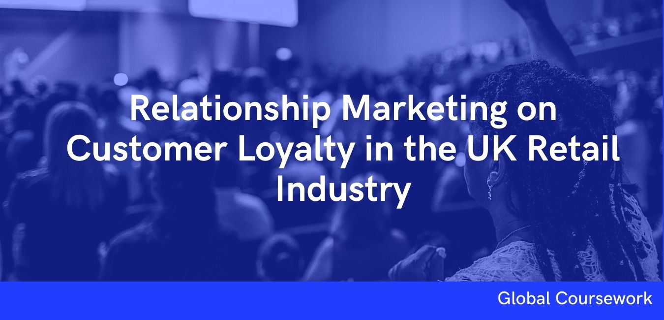 Relationship Marketing on Customer Loyalty in the UK Retail Industry